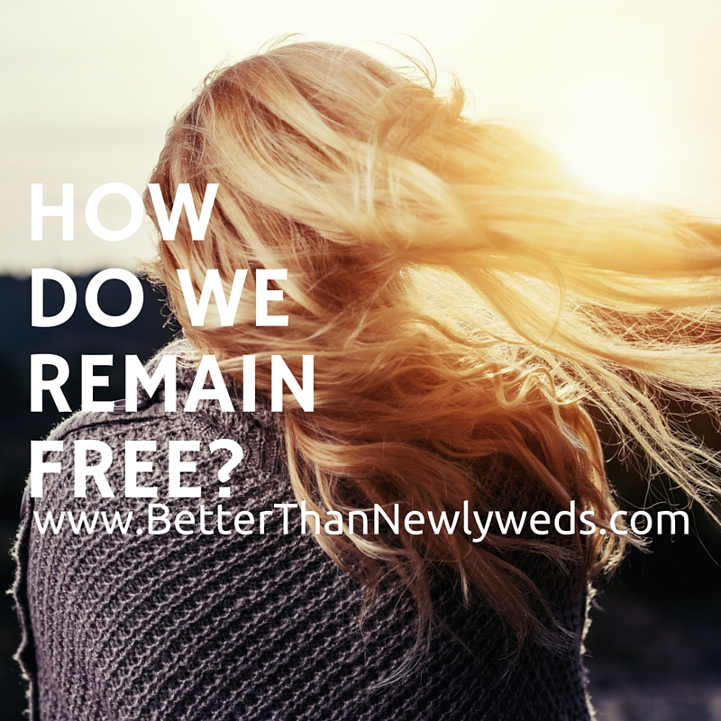 BE FREE Part 1: How do we remain free? | Better Than Newlyweds | Stacy Hudson
