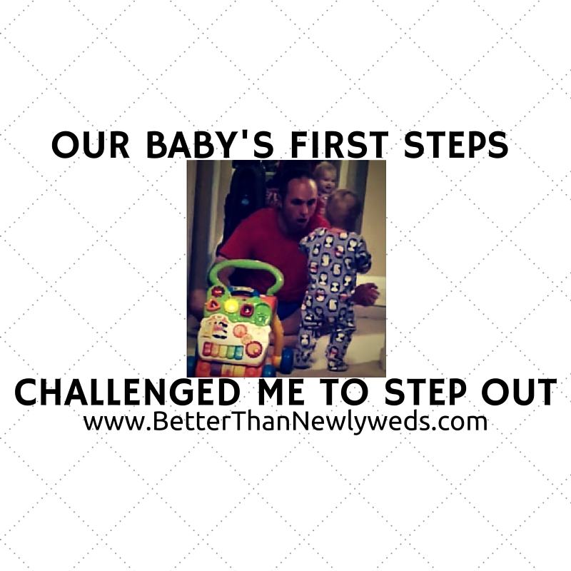 Our Baby's First Steps Challenged Me To Step Out | Better Than Newlyweds | Stacy Hudson