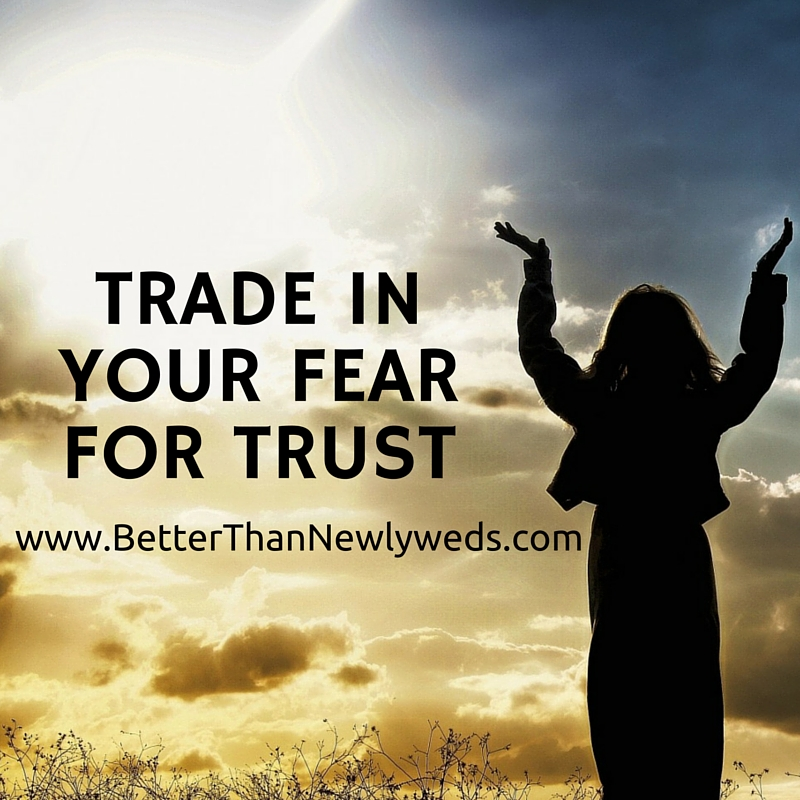 BE FREE part 3:  Trade in Your Fear for Trust   Better Than Newlyweds   Stacy Hudson