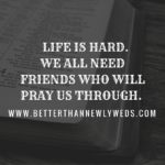 We All Need Friends Who Will Pray Us Through | Stacy Hudson | Better Than Newlyweds
