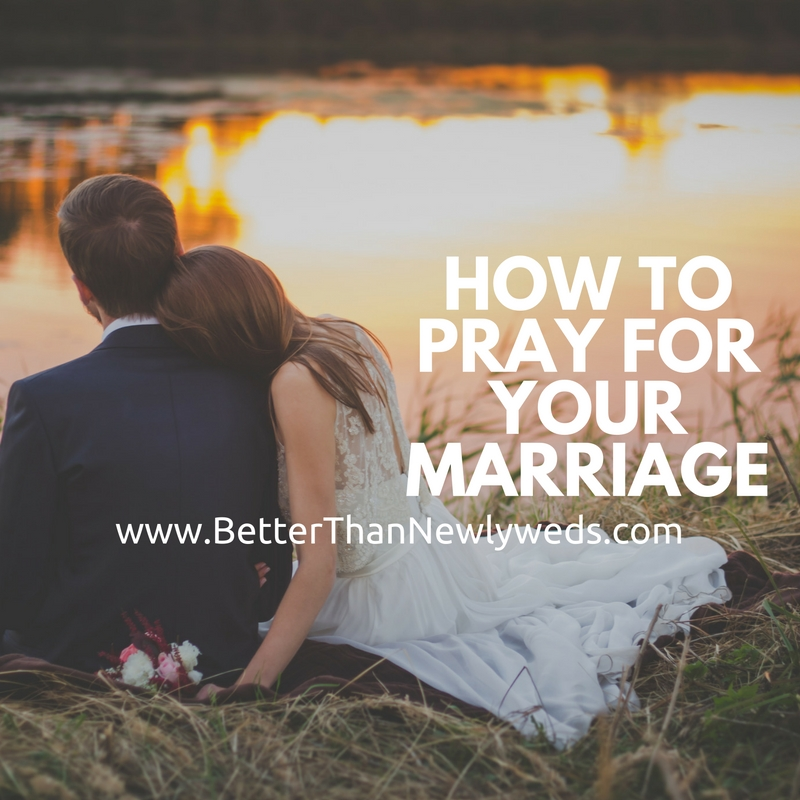 HOW TO PRAY FOR YOUR MARRIAGE | Stacy Hudson | Better Than Newlyweds