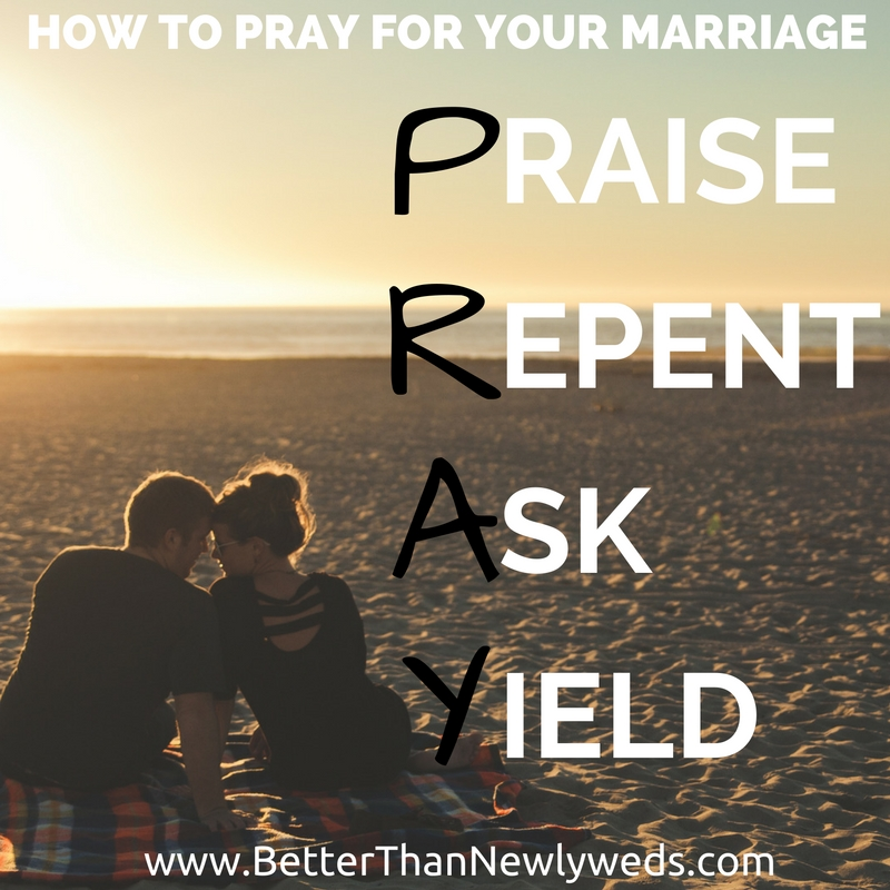 how to pray for your marriage pray praise repent ask yield