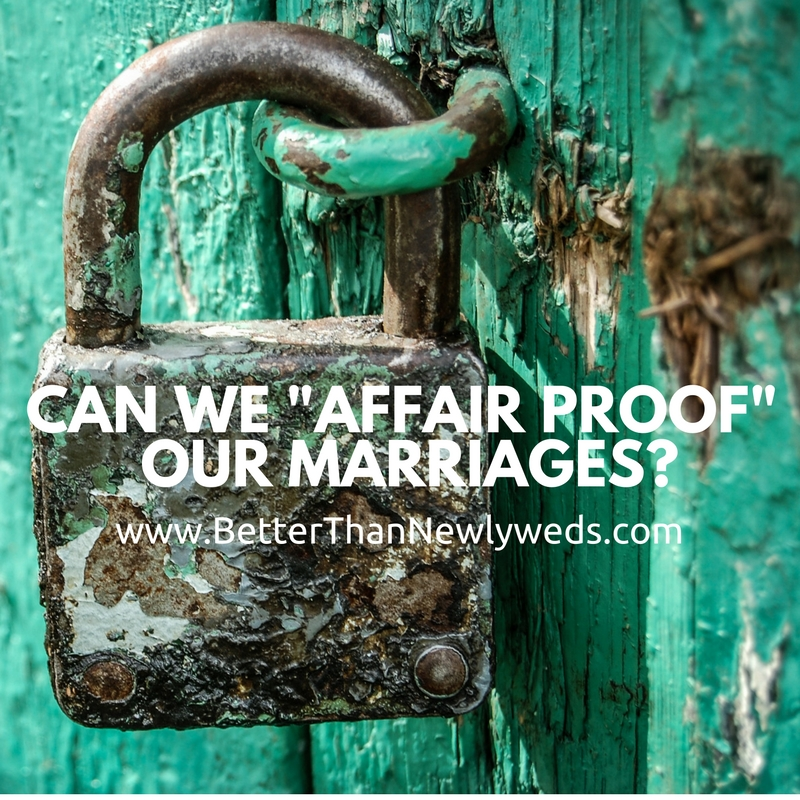 """Can we """"affair proof"""" our marriages? 