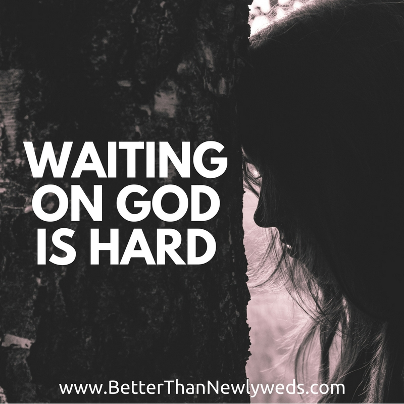 Waiting on God is hard | Stacy Hudson | Better Than Newlyweds