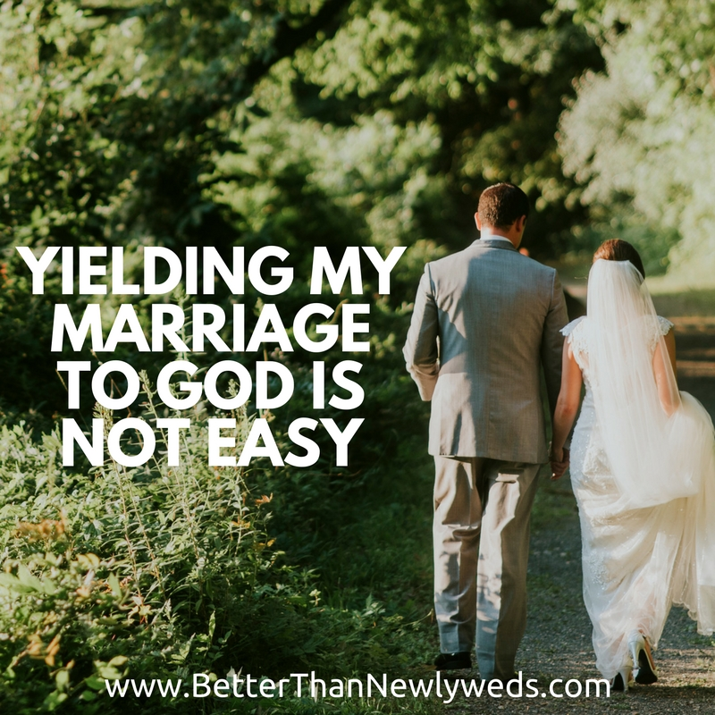 Yielding My Marriage to God is Not Easy | Stacy Hudson | Better Than Newlyweds