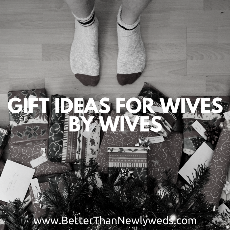 Gift Ideas for Wives by Wives | Stacy Hudson | Better Than Newlyweds