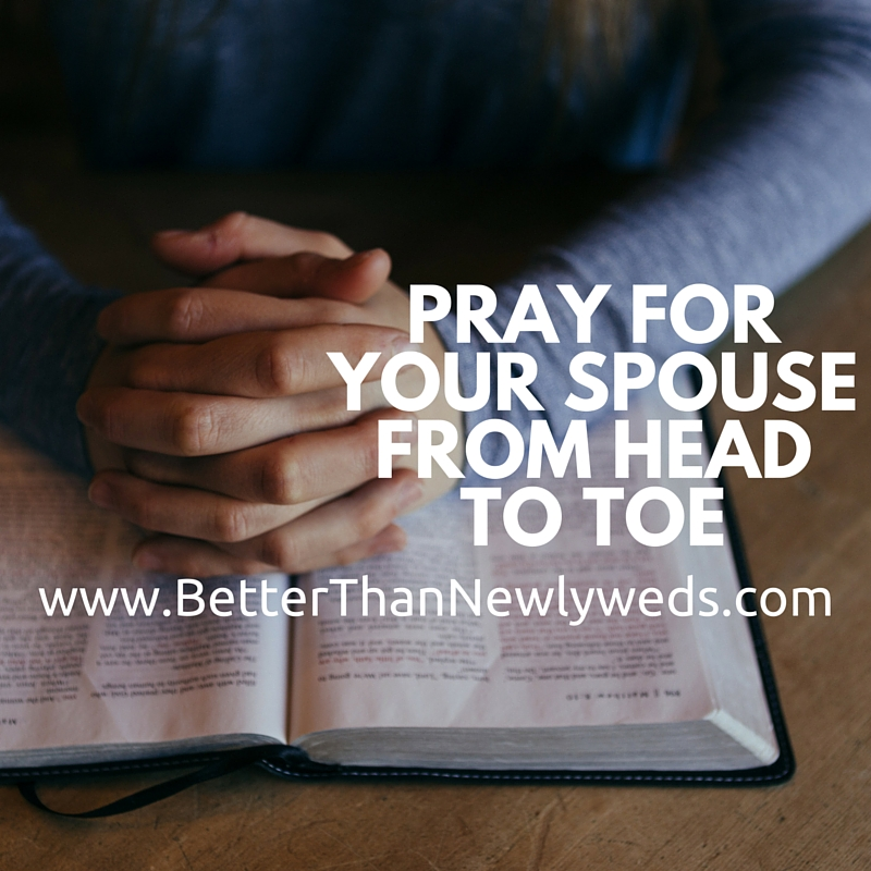 Pray for Your Spouse from Head to Toe | Stacy Hudson | Better Than Newlyweds