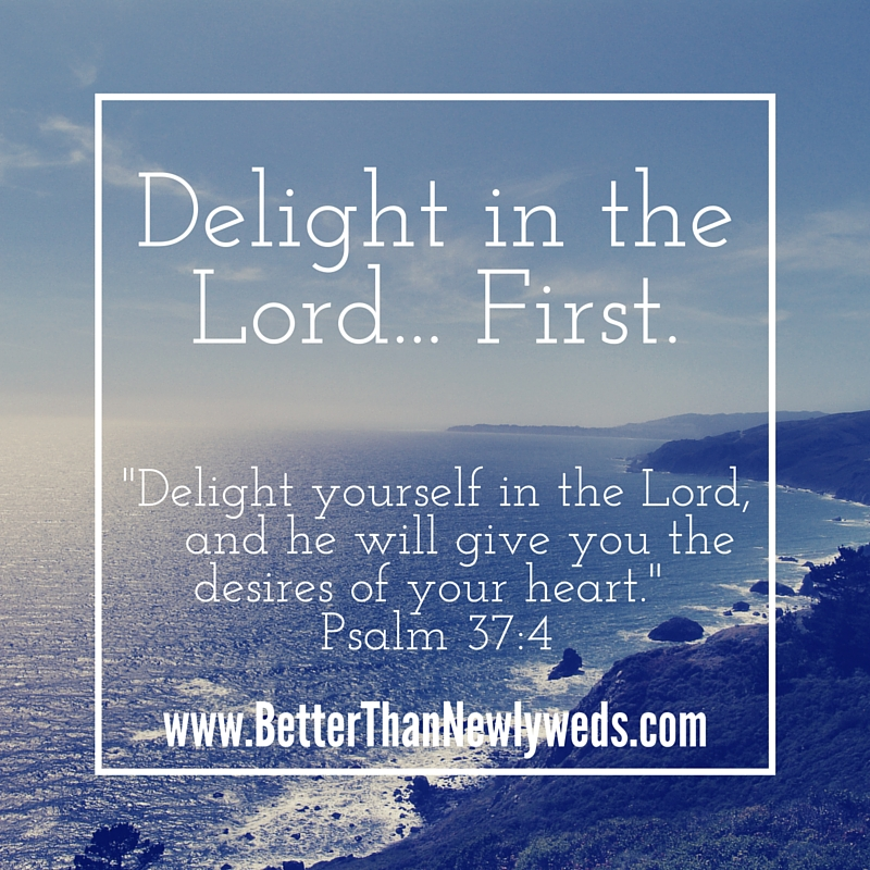 DELIGHT IN THE LORD FIRST | BETTER THAN NEWLYWEDS