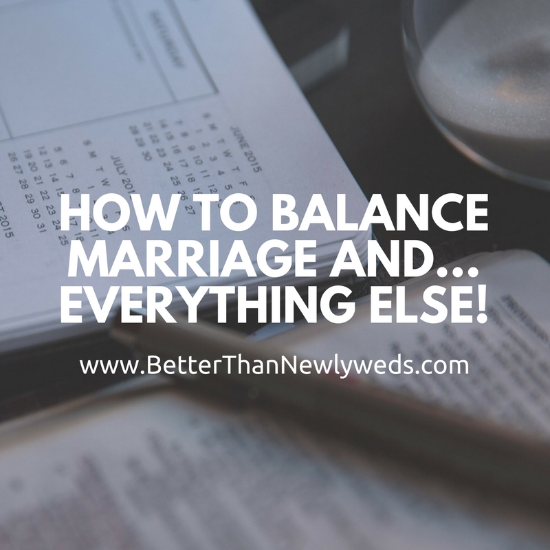 How to Balance Marriage and…everything else! | Stacy Hudson | Better Than Newlyweds