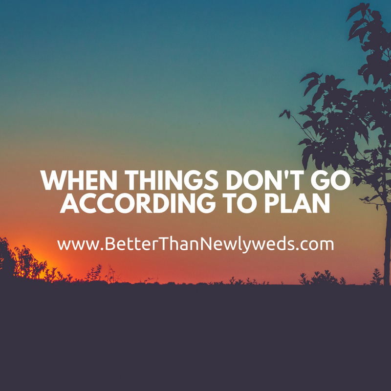 WHEN THINGS DON'T GO ACCORDING TO PLAN | Stacy Hudson | Better Than Newlyweds